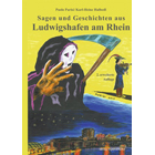 Sagen und Geschichten aus Ludwigshafen am Rhein