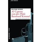 Al Capone von der Pfalz - Bernhard Kimmel. Ein biografischer Kriminalroman
