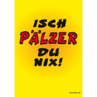 Isch Pälzer du nix -Postkarte