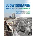 Ludwigshafen - Damals, gestern und heute - Bildband