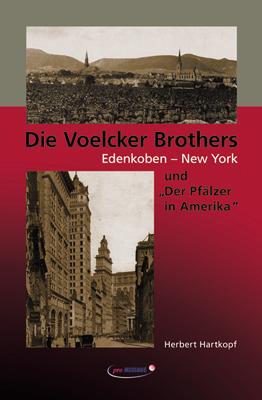 """Die Voelcker Brothers Edenkoben - New York und  """"Der Pfälzer in Amerika"""" von Herbert Hartkopf"""